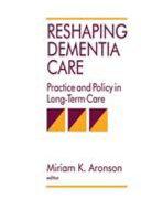 Reshaping Dementia Care
