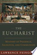 The Eucharist  Mystery of Presence  Sacrifice  and Communion