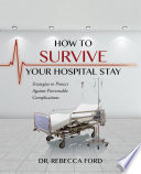 How To Survive Your Hospital Stay  Strategies to Protect against Preventable Complications