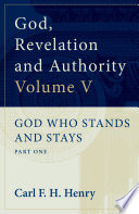 God, Revelation and Authority : God Who Stands and Stays (Vol. 5)