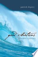 Good Vibrations   A Healer   s Journey