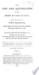 The Loss And Restoration Of The Image Of God In Man Being The Substance Of Two Sermons On John V 17 Preached December 28 1800