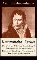 Gesammelte Werke: Die Welt als Wille und Vorstellung + Parerga und Paralipomena + Eristische Dialektik + Vorlesungen + Abhandlungen und mehr (Vollständige Ausgaben)