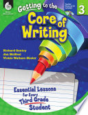 Getting To The Core Of Writing Essential Lessons For Every Third Grade Student