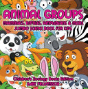 Animal Groups (Mammals, Reptiles, Amphibians & More): Jumbo Science Book for Kids   Children's Zoology Books Edition