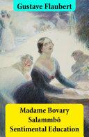 Madame Bovary + Salammbô + Sentimental Education (3 Unabridged Classics)
