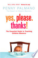 Yes  Please  Thanks   Teaching Children of All Ages Manners  Respect and Social Skills for Life Book