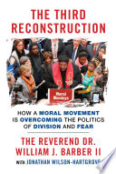 The Third Reconstruction  : How a Moral Movement Is Overcoming the Politics of Division and Fear