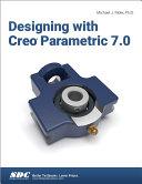 Designing with Creo Parametric 7 0