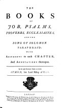 The Books of Job, Psalms, Proverbs, Ecclesiastes, and the Song of Solomon Paraphras'd,