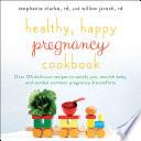 Healthy, Happy Pregnancy Cookbook