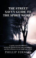 The Street Savvy Guide To The Spirit World