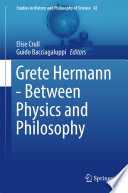 Grete Hermann   Between Physics and Philosophy