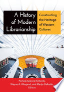 A History Of Modern Librarianship Constructing The Heritage Of Western Cultures