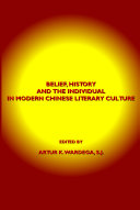 Belief  History and the Individual in Modern Chinese Literary Culture