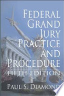 Federal Grand Jury Practice and Procedure - Fifth Edition