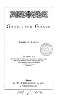 Gathered grain  extracts from religious authors  ed  by E A H