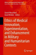 Ethics of Medical Innovation  Experimentation  and Enhancement in Military and Humanitarian Contexts