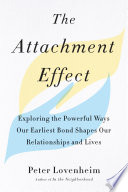 """""""The Attachment Effect: Exploring the Powerful Ways Our Earliest Bond Shapes Our Relationships and Lives"""" by Peter Lovenheim"""