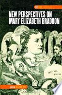 New Perspectives On Mary Elizabeth Braddon