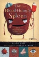 Blood Hungry Spleen and Other Poems about Our Body Parts
