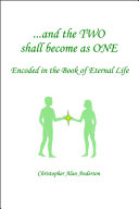 ... and the TWO Shall Become As ONE - Encoded in the Book of Eternal Life