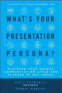 What S Your Presentation Persona Discover Your Unique Communication Style And Succeed In Any Arena