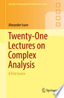 Twenty One Lectures on Complex Analysis