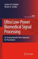 Ultra Low Power Biomedical Signal Processing