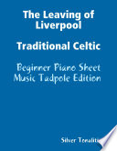 The Leaving of Liverpool Traditional Celtic - Beginner Piano Sheet Music Tadpole Edition
