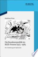 Die Bundesrepublik im KSZE-Prozess 1975-1983 Die Umkehrung der Diplomatie
