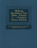 Milking Shorthorn Year Book Volume 3 Primary Source Edition
