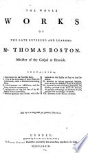 The Whole Works Of The Late Mr Thomas Boston To Which Is Subjoined The Marrow Of Modern Divinity By Edward Fisher Illustrated With Notes By Mr Boston Edited By Alexander Colden And Others