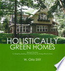 Holistically Green Homes  : Eighteen Principles for Designing, Building, and Retrofitting Your Energy Efficient Home