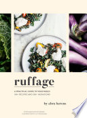 """Ruffage: A Practical Guide to Vegetables"" by Abra Berens, Lucy Engelman, EE Berger"