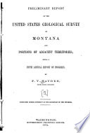 Preliminary Report of the United States Geological Survey of Montana and Portions of Adjacent Territories  : Being a Fifth Annual Report of Progress , Volume 5,Edição 1