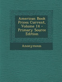 American Book Prices Current  Volume 14   Primary Source Edition