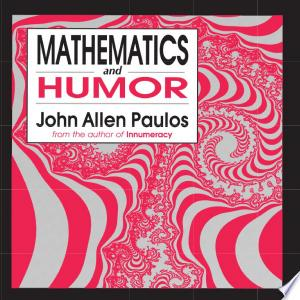 Mathematics+and+HumorJohn Allen Paulos cleverly scrutinizes the mathematical structures of jokes, puns, paradoxes, spoonerisms, riddles, and other forms of humor, drawing examples from such sources as Rabelais, Shakespeare, James Beattie, René Thom, Lewis Carroll, Arthur Koestler, W. C. Fields, and Woody Allen.