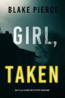 Girl, Taken (An Ella Dark FBI Suspense Thriller—Book 2) Pdf