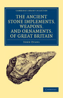 Ancient Stone Implements  Weapons  and Ornaments  of Great Britain