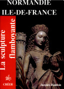 Pdf La sculpture flamboyante en Normandie et Ile-de-France Telecharger