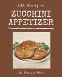 123 Zucchini Appetizer Recipes