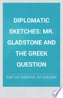 Diplomatic Sketches  Mr  Gladstone and the Greek question