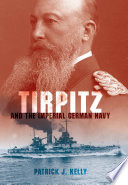 """""""Tirpitz: And the Imperial German Navy"""" by Patrick J. Kelly"""