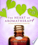 """The Heart of Aromatherapy: An Easy-to-Use Guide for Essential Oils"" by Andrea Butje"