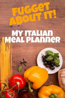 Fugget about It  My Italian Meal Planner