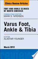 Varus Foot  Ankle  and Tibia  An Issue of Foot and Ankle Clinics   E Book Book