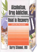 Alcoholism Drug Addiction And The Road To Recovery
