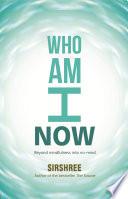 WHO AM I NOW  : Beyond mindfulness into no-mind