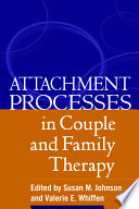 """Attachment Processes in Couple and Family Therapy"" by Susan M. Johnson, Valerie E. Whiffen"